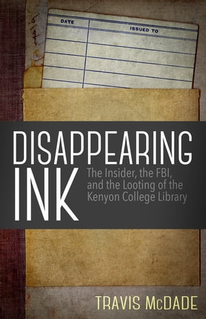 Disappearing Ink The Insider,  the FBI,  and the Looting of the Kenyon College Library