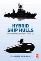 Hybrid Ship Hulls: Engineering Design Rationales by Vladimir M. Shkolnikov