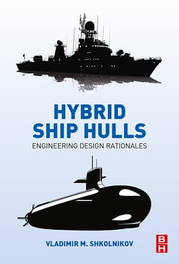 Book Hybrid Ship Hulls: Engineering Design Rationales by Vladimir M. Shkolnikov