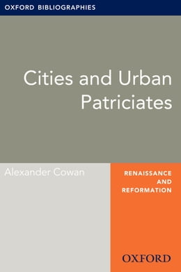 Book Cities and Urban Patriciates: Oxford Bibliographies Online Research Guide by Alexander Cowan