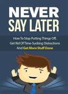 Never Say Later by Anonymous
