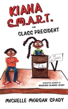 Kiana S.M.A.R.T. for Class President by Michelle Morgan Spady