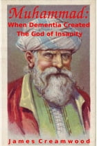 Muhammad: When Dementia Created the God of Insanity