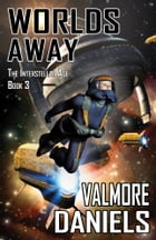 Worlds Away (The Interstellar Age Book 3) by Valmore Daniels