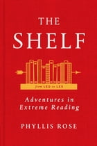 The Shelf: From LEQ to LES: Adventures in Extreme Reading by Phyllis Rose
