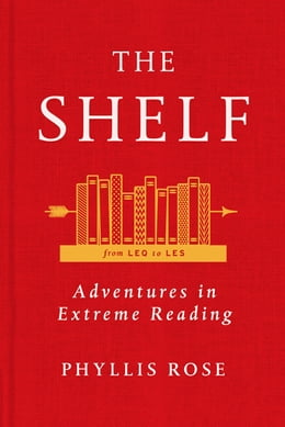 Book The Shelf: From LEQ to LES: Adventures in Extreme Reading by Phyllis Rose
