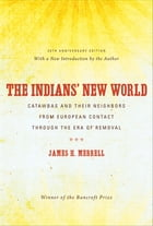 The Indians' New World: Catawbas and Their Neighbors from European Contact through the Era of Removal by James H. Merrell