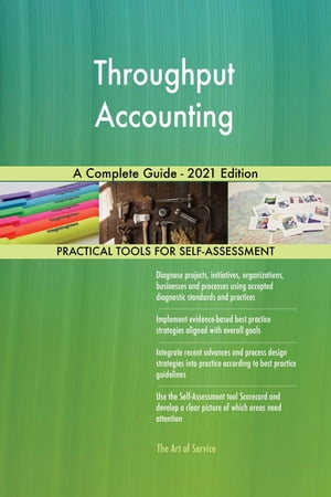 Throughput Accounting A Complete Guide - 2021 Edition by Gerardus Blokdyk