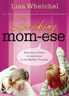 Speaking Mom-ese: Moments of Peace and Inspiration in the Mother Tongue by Lisa Whelchel