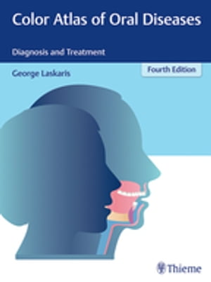 Color Atlas of Oral Diseases: Diagnosis and Treatment by George Laskaris