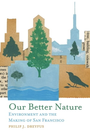 Our Better Nature Environment and the Making of San Francisco