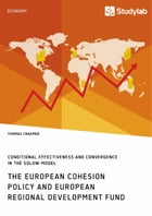 The European Cohesion Policy and European Regional Development Fund. Conditional Effectiveness and Convergence in the Solow-Model by Thomas Craemer