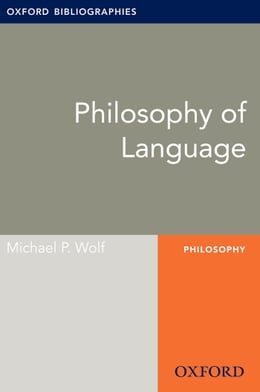 Book Philosophy of Language: Oxford Bibliographies Online Research Guide by Michael P. Wolf
