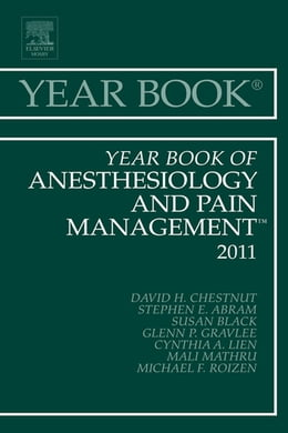 Book Year Book of Anesthesiology and Pain Management 2011 - E-Book by David H. Chestnut, MD