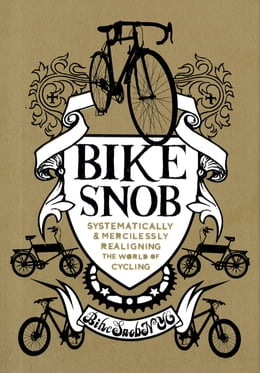 Book Bike Snob: Systematically & Mercilessly Realigning the World of Cycling by BikeSnobNYC