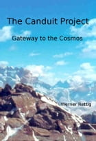 The Canduit Project Gate way to the Cosmos by Werner Rettig