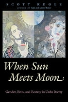 When Sun Meets Moon: Gender, Eros, and Ecstasy in Urdu Poetry