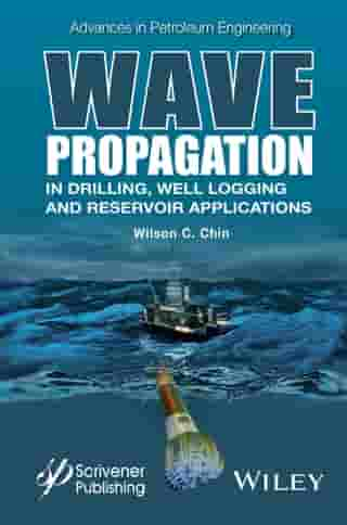 Wave Propagation in Drilling, Well Logging and Reservoir Applications by Wilson C. Chin