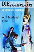 Die Agentin #10: Tanga fatale: Thriller by A. F. Morland