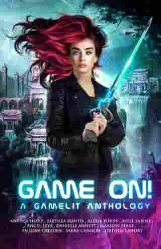 Game On!: A GameLit Anthology by Anthea Sharp