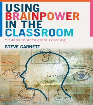Using Brainpower in the Classroom Five Steps to Accelerate Learning