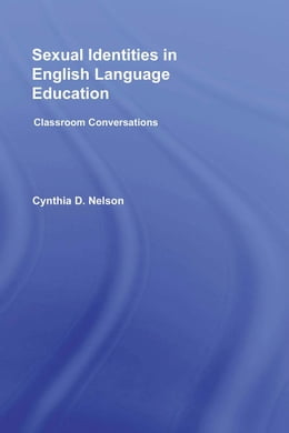 Book Sexual Identities in English Language Education: Classroom Conversations by Nelson, Cynthia D.