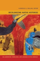 Decolonizing Native Histories: Collaboration, Knowledge, and Language in the Americas by Gladys McCormick