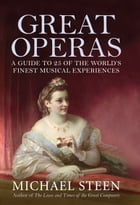 Great Operas: A Guide to Twenty-Five of the World's Finest Musical Experiences by Michael Steen
