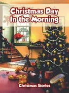 Christmas Day in the Morning by Christmas Stories