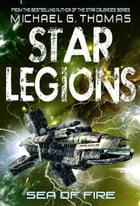 Sea of Fire (Star Legions: The Ten Thousand Book 5) by Michael G. Thomas