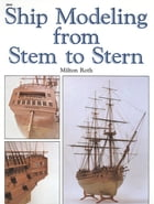 Ship Modeling from Stem to Stern by Milton Roth