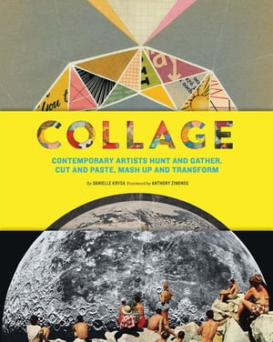 Collage Contemporary Artists Hunt and Gather,  Cut and Paste,  Mash Up and Transform