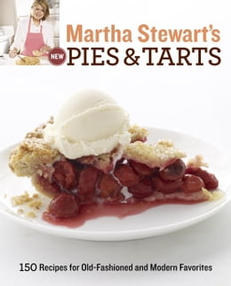 Book Martha Stewart's New Pies and Tarts: 150 Recipes for Old-Fashioned and Modern Favorites by Martha Stewart Living Magazine