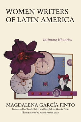 Book Women Writers of Latin America: Intimate Histories by Magdalena García Pinto