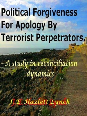 Political Forgiveness For Apology By Terrorist Perpetrators