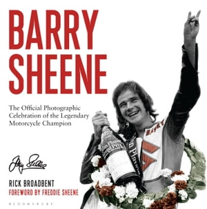 Barry Sheene The Official Photographic Celebration of the Legendary Motorcycle Champion