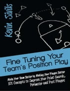 Fine Tuning Your Team's Position Play by Kevin Sivils