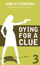 Dying for a Clue by Judy Fitzwater