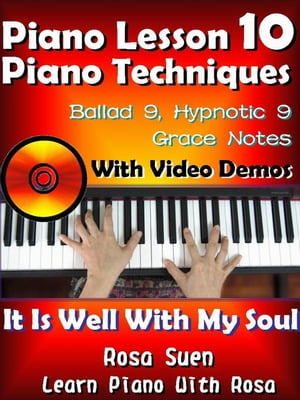 Piano Lesson #10 - Piano Techniques - Ballad 9,  Hypnotic 9,  Grace Notes with Video Demos - It is Well With My Soul Learn Piano With Rosa