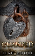 Guarded by Leah Moore