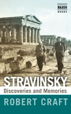 Stravinsky: Discoveries and Memories by Robert Craft