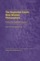 The Neglected Canon: Nine Women Philosophers: First to the Twentieth Century by T. Dykeman
