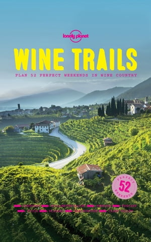 Wine Trails 52 Perfect Weekends in Wine Country
