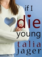 If I Die Young by Talia Jager