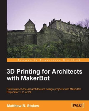 3D Printing for Architects with MakerBot de Matthew B. Stokes
