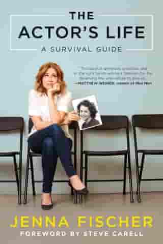 The Actor's Life: A Survival Guide by Jenna Fischer