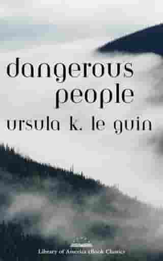Dangerous People: The Complete Text of Ursula K Le Guin's Kesh Novella: A Library of America eBook Classic by Ursula K. Le Guin