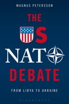 The US NATO Debate: From Libya to Ukraine by Magnus Petersson