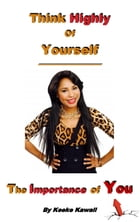Think Highly Of Yourself: The Importance Of You by Keeke Kawaii