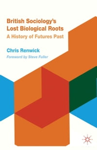 British Sociology's Lost Biological Roots: A History of Futures Past